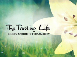 The Trusting Life: God's Antidote for Anxiety