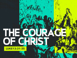 The Courage of Christ