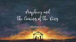Prophecy and the Coming of the King